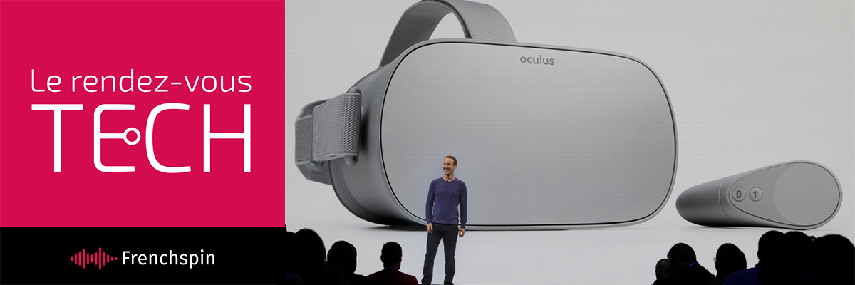 Le RDV Tech 244 – Facebook F8 et Oculus Go