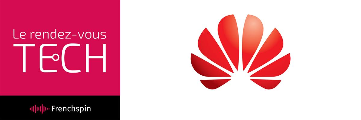 Le RDV Tech 275 – Huawei ou pas Huawei ?